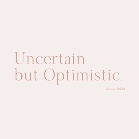 """Uncertain but optimistic"" quote by Denise Bidot"