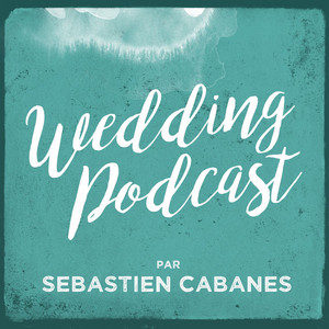 Wedding Podcast par Sébastien Cabanes